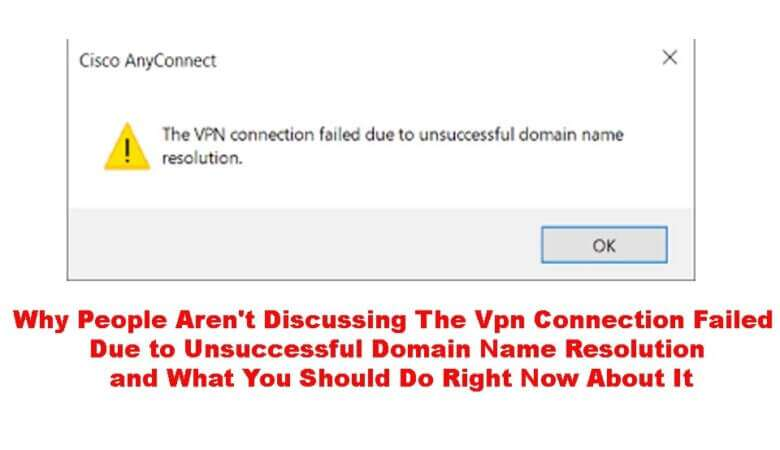 the vpn connection failed due to unsuccessful domain name resolution
